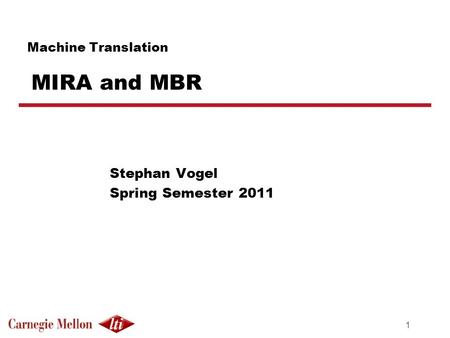 1 Machine Translation MIRA and MBR Stephan Vogel Spring Semester 2011.