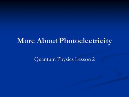More About Photoelectricity Quantum Physics Lesson 2.
