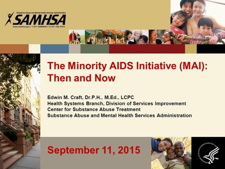 The Minority AIDS Initiative (MAI): Then and Now Edwin M. Craft, Dr.P.H., M.Ed., LCPC Health Systems Branch, Division of Services Improvement Center for.