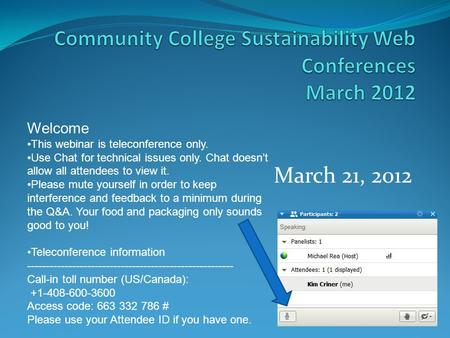 March 21, 2012 Welcome This webinar is teleconference only. Use Chat for technical issues only. Chat doesn't allow all attendees to view it. Please mute.