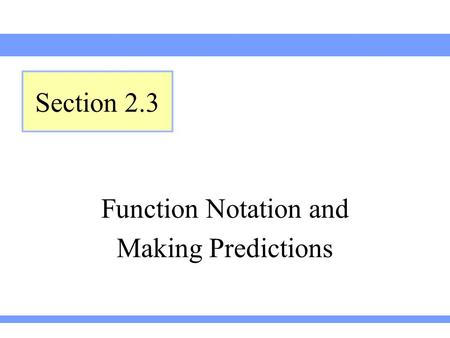 Function Notation and Making Predictions Section 2.3.