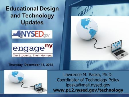 Lawrence M. Paska, Ph.D. Coordinator of Technology Policy  Educational Design and Technology Updates.