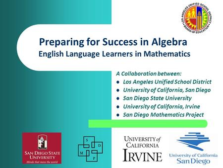 A Collaboration between: Los Angeles Unified School District University of California, San Diego San Diego State University University of California, Irvine.