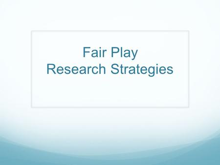 Fair Play Research Strategies. Introduction imaginationCreativityLearningEducation.