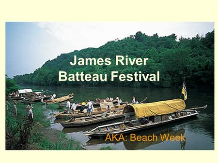 James River Batteau Festival AKA: Beach Week.