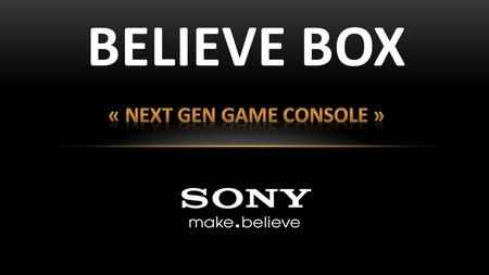 BELIEVE BOX. CPU : Intel Black Shield - 12 Cores - 5GHz Graphic Card : Nvidia GeForce 900GTX - 2000 MHz Clock - 8096 Mb Ram GDDR5 Hard Drive : 7200 RPM.