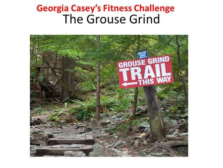The Grouse Grind Georgia Casey's Fitness Challenge.