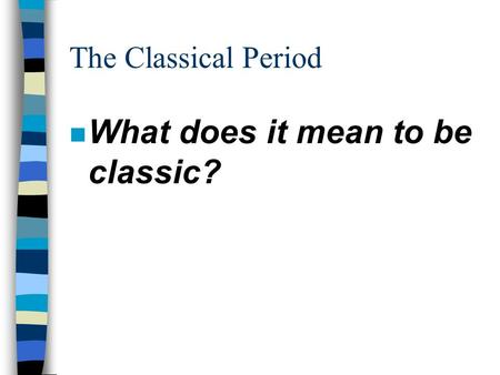 The Classical Period n What does it mean to be classic?