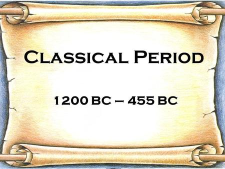 Classical Period 1200 BC – 455 BC. Classical Period HOMERIC or HEROIC PERIOD (1200- 800 BCE) CLASSICAL GREEK PERIOD (800-200 BCE) CLASSICAL ROMAN PERIOD.