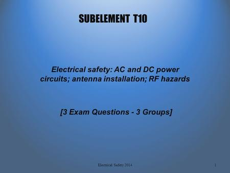 SUBELEMENT T10 Electrical safety: AC and DC power circuits; antenna installation; RF hazards [3 Exam Questions - 3 Groups] 1Electrical Safety 2014.
