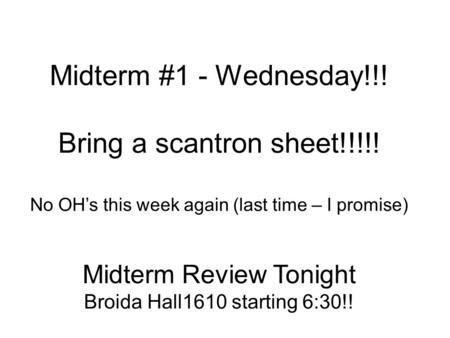 Midterm #1 - Wednesday!!! Bring a scantron sheet!!!!! No OH's this week again (last time – I promise) Midterm Review Tonight Broida Hall1610 starting 6:30!!