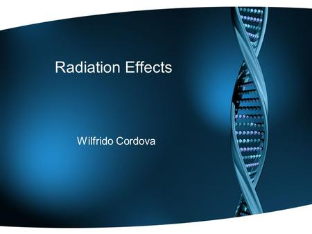 Radiation Effects Wilfrido Cordova. Causes due to Radiation  May injure embryonic cells, which would cause cell death  Can injure the chromosome  There.