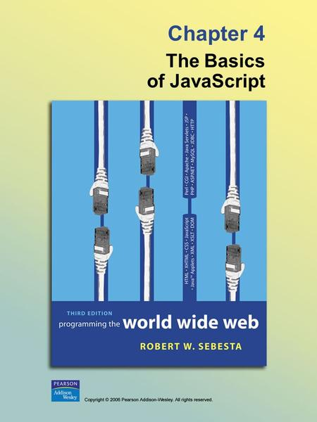Chapter 4 The Basics of JavaScript. © 2006 Pearson Addison-Wesley. All rights reserved. 4-2 4.1 Overview of JavaScript - Originally developed by Netscape,