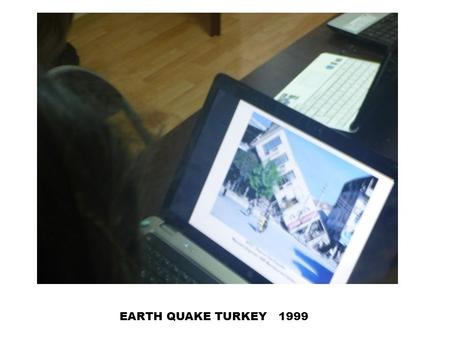 EARTH QUAKE TURKEY 1999. TSUNAMI INDIA 2004 TSUNAMI INDONESIA 2004.