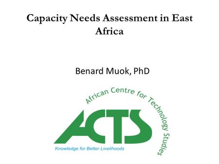 Capacity Needs Assessment in East Africa Benard Muok, PhD.