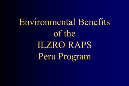 Environmental Benefits of the ILZRO RAPS Peru Program.
