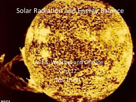 Solar Radiation and Energy Balance Unit 3: Weather and Climate Geo 12 Ms. Thind.