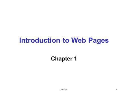 XHTML1 Introduction to Web Pages Chapter 1. XHTML2 Objectives In this chapter, you will: Learn about the World Wide Web (WWW) Create simple Hypertext.