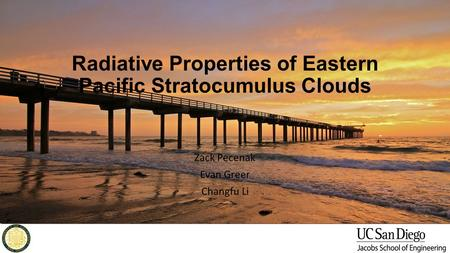Radiative Properties of Eastern Pacific Stratocumulus Clouds Zack Pecenak Evan Greer Changfu Li.