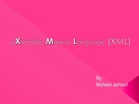 By Mohsen ashouri.  Introduction  Comparison between XML and HTML  XML Syntax  Challenges  Summary.