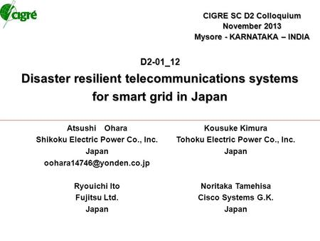 D2-01_12 Disaster resilient telecommunications systems for smart grid in Japan Atsushi Ohara Shikoku Electric Power Co., Inc. Japan