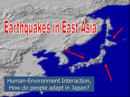 Human-Environment Interaction, How do people adapt in Japan?