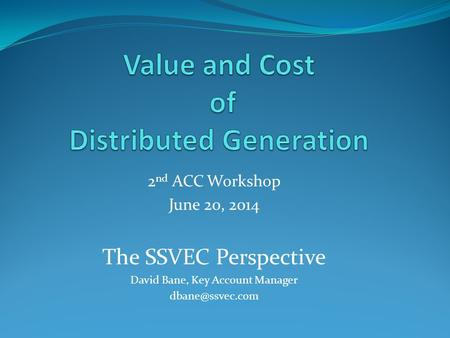 2 nd ACC Workshop June 20, 2014 The SSVEC Perspective David Bane, Key Account Manager