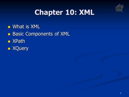 1 Chapter 10: XML What is XML What is XML Basic Components of XML Basic Components of XML XPath XPath XQuery XQuery.