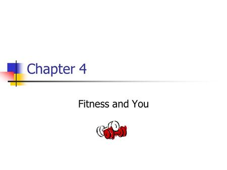 Chapter 4 Fitness and You.
