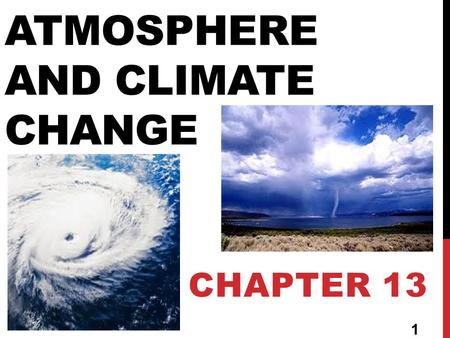 ATMOSPHERE AND CLIMATE CHANGE CHAPTER 13 1. SECTION 1: CLIMATE AND CLIMATE CHANGE 2.