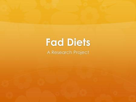 Fad Diets A Research Project. Choose your diet…  Tapeworm diet  Dash diet  Zone diet  Sensa diet  Baby food diet  Military diet  Juice cleanse.