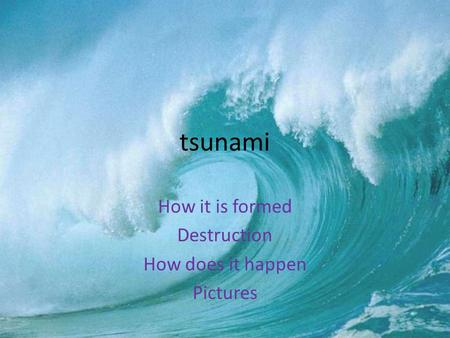 Tsunami How it is formed Destruction How does it happen Pictures.