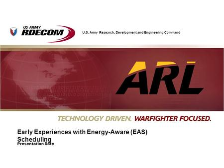 U.S. Army Research, Development and Engineering Command Presentation Date Early Experiences with Energy-Aware (EAS) Scheduling.