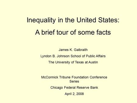 Inequality in the United States: A brief tour of some facts James K. Galbraith Lyndon B. Johnson School of Public Affairs The University of Texas at Austin.