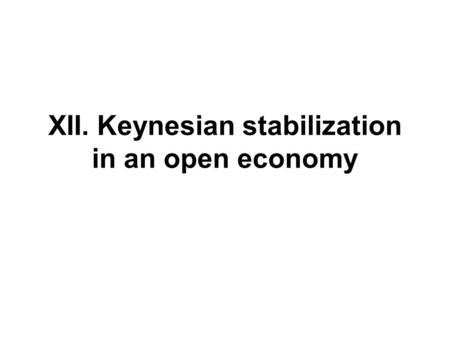 XII. Keynesian stabilization in an open economy. XII.1 Aggregate demand in the short run.