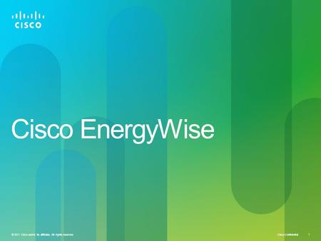 Cisco Confidential © 2011 Cisco and/or its affiliates. All rights reserved. 1 Cisco EnergyWise.