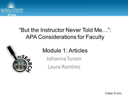 """But the Instructor Never Told Me…"": APA Considerations for Faculty Module 1: Articles Johanna Tunon Laura Ramirez Video: 5 min."