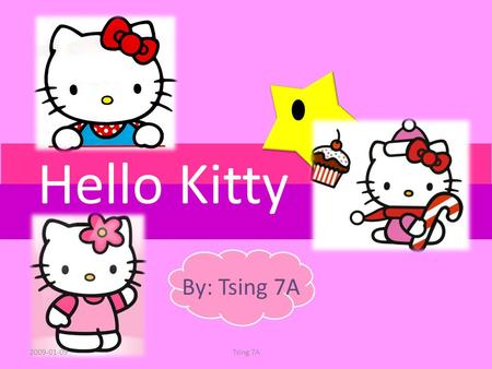 Hello Kitty By: Tsing 7A 2009-01-09Tsing 7A. About Hello Kitty Created 1974 Birthday 1 Nov From London/ England Weight: 3 apples Height: 5 apples Love.