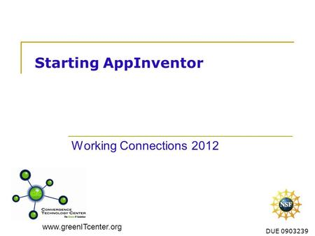 Www.greenITcenter.org DUE 0903239 Starting AppInventor Working Connections 2012.