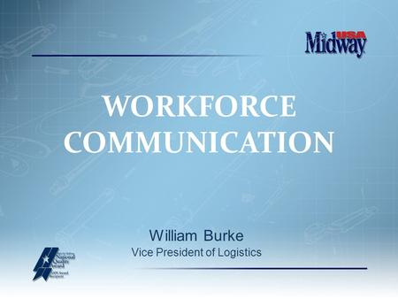 William Burke Vice President of Logistics WORKFORCE COMMUNICATION.