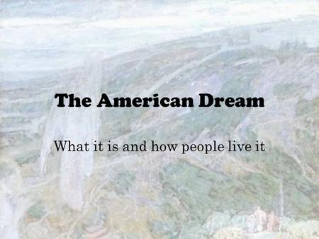 The American Dream What it is and how people live it.