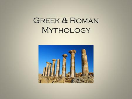 Greek & Roman Mythology. Greco-Roman Mythology? Why do we study the mythology of the Greeks and Romans together? – The Greeks were one of the oldest societies.