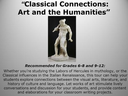 """ Classical Connections: Art and the Humanities"" Recommended for Grades 6-8 and 9-12: Whether you're studying the Labors of Hercules in mythology, or the."