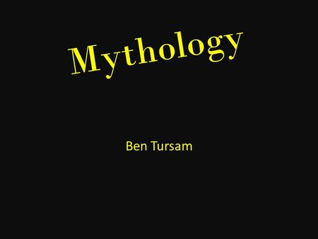 Mythology Ben Tursam. Myths The term myth is usually used to refer to a false story. Comparative mythology is comparing myths from different cultures.