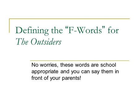 "Defining the ""F-Words"" for The Outsiders No worries, these words are school appropriate and you can say them in front of your parents!"