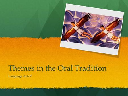 Themes in the Oral Tradition Language Arts 7. Characteristics Oral tradition – the sharing of stories, cultures, and ideas by word of mouth. Oral tradition.