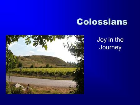 Colossians Joy in the Journey. 1 Timothy 2 Timothy Titus 1 Thessalonians 2 Thessalonians Ephesians Philippians Colossians Philemon Romans 1 Corinthians.