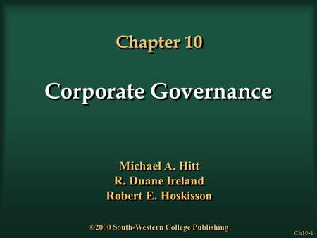 Ch10-1 Chapter 10 Corporate Governance Michael A. Hitt R. Duane Ireland Robert E. Hoskisson Michael A. Hitt R. Duane Ireland Robert E. Hoskisson ©2000.