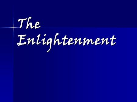 The Enlightenment. First time there is a secular world view in history First time there is a secular world view in history –Notion that natural science.