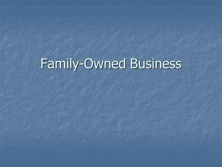 Family-Owned Business. Family-Owned Businesses Why are we focusing on them? Why are we focusing on them? Mission Statements Mission Statements Two types.